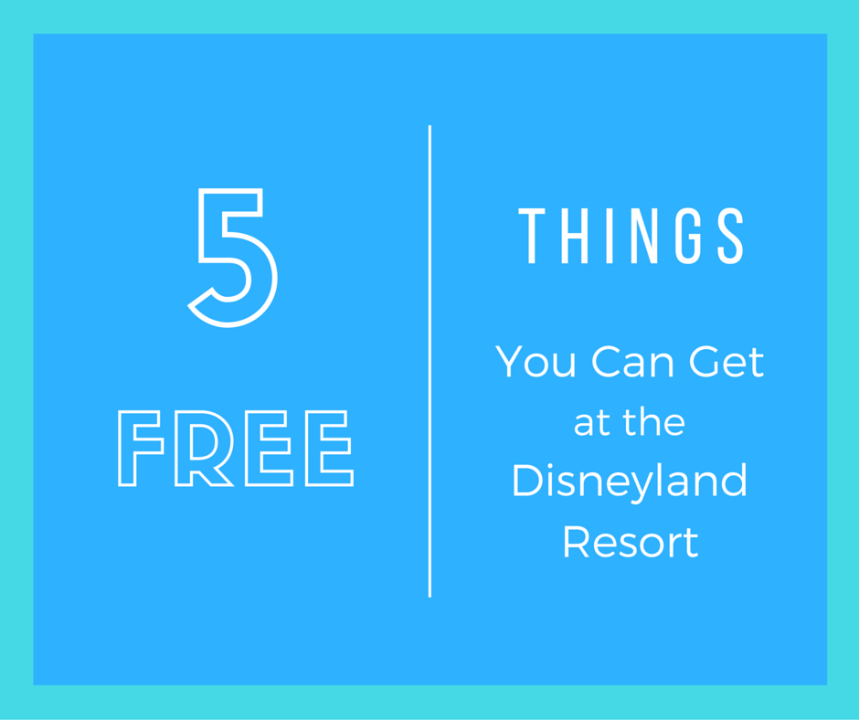 5 Free Things You Can Get At The Disneyland Resort